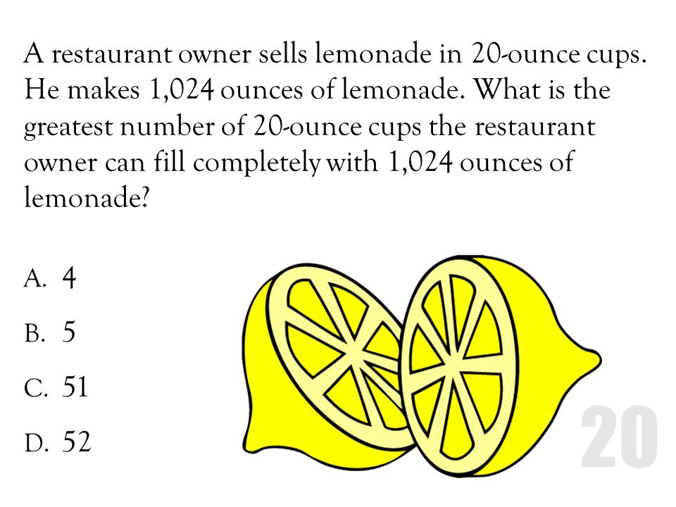 A restaurant owner sells lemonade in 20-ounce cups. He makes 1,024 ounces of lemonade. What is the greatest number of 20-ounce cups the restaurant own