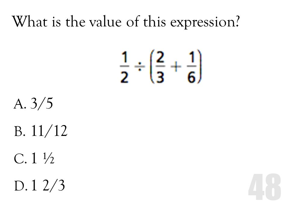What is the value of this expression? A. 3/5 B. 11/12 C. 1 ½ D. 1 2/3