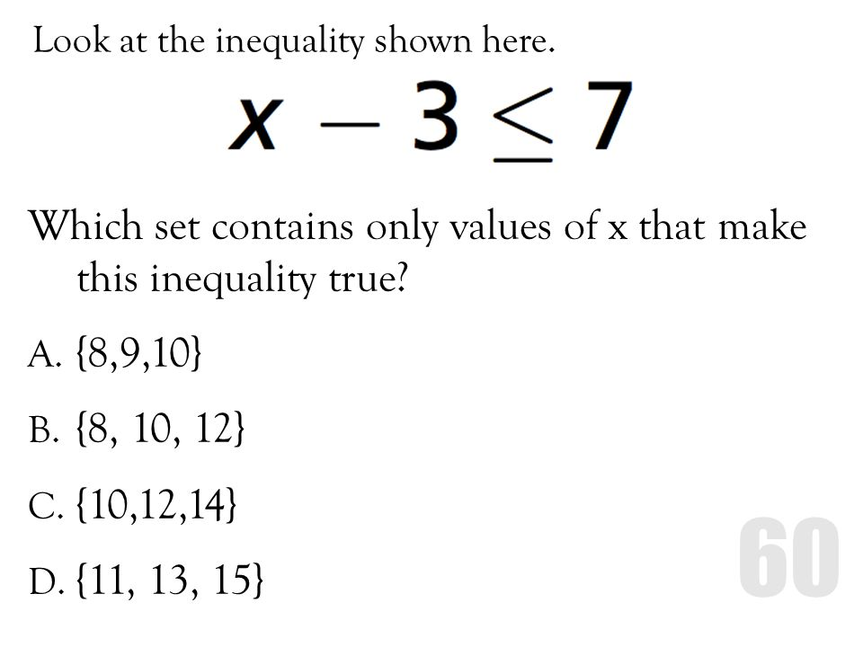 Look at the inequality shown here. Which set contains only values of x that make this inequality true? A. {8,9,10} B. {8, 10, 12} C. {10,12,14} D. {11