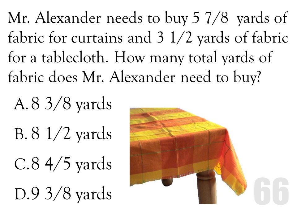 Mr. Alexander needs to buy 5 7/8 yards of fabric for curtains and 3 1/2 yards of fabric for a tablecloth. How many total yards of fabric does Mr. Alex