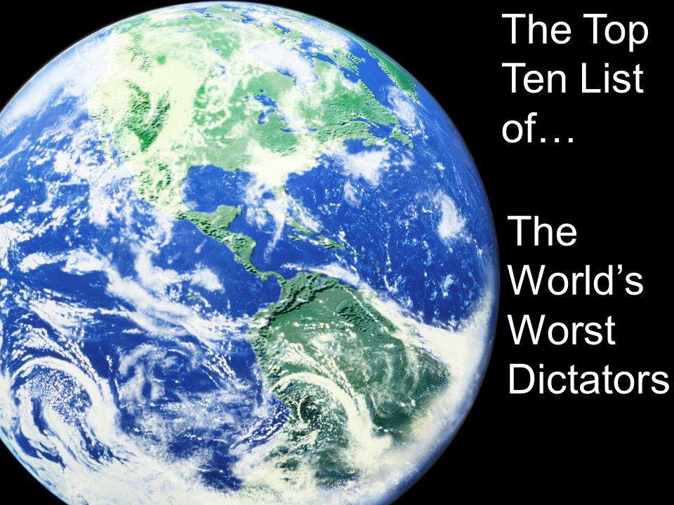 The Top Ten List of… The Worlds Worst Dictators