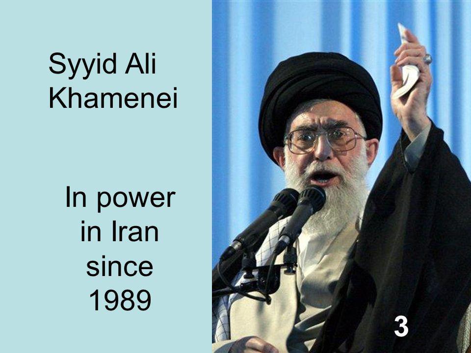 Syyid Ali Khamenei In power in Iran since 1989 3