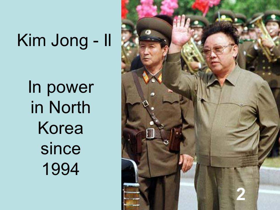 Kim Jong - Il In power in North Korea since 1994 2
