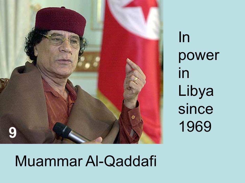9 Muammar Al-Qaddafi In power in Libya since 1969