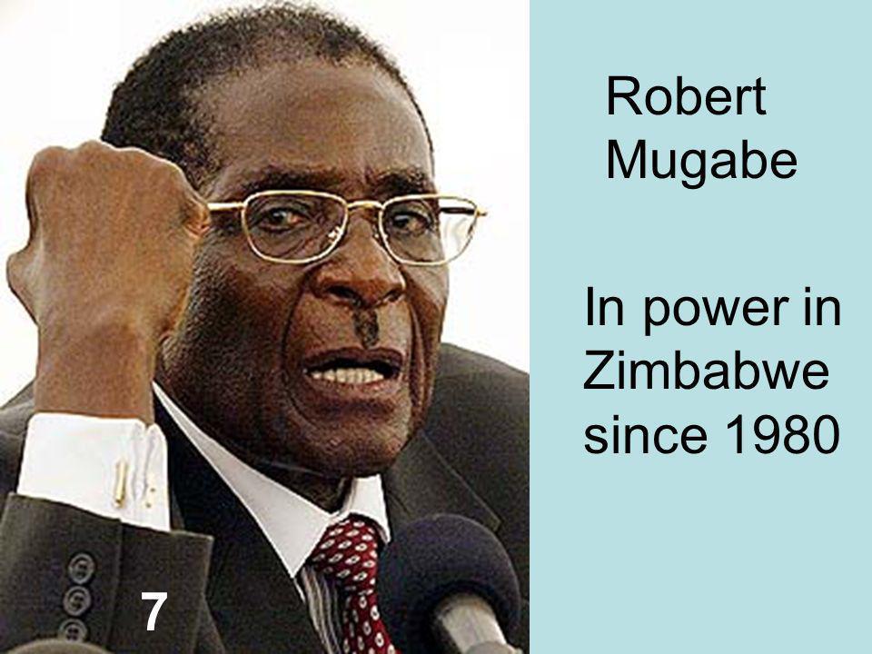 7 Robert Mugabe In power in Zimbabwe since 1980
