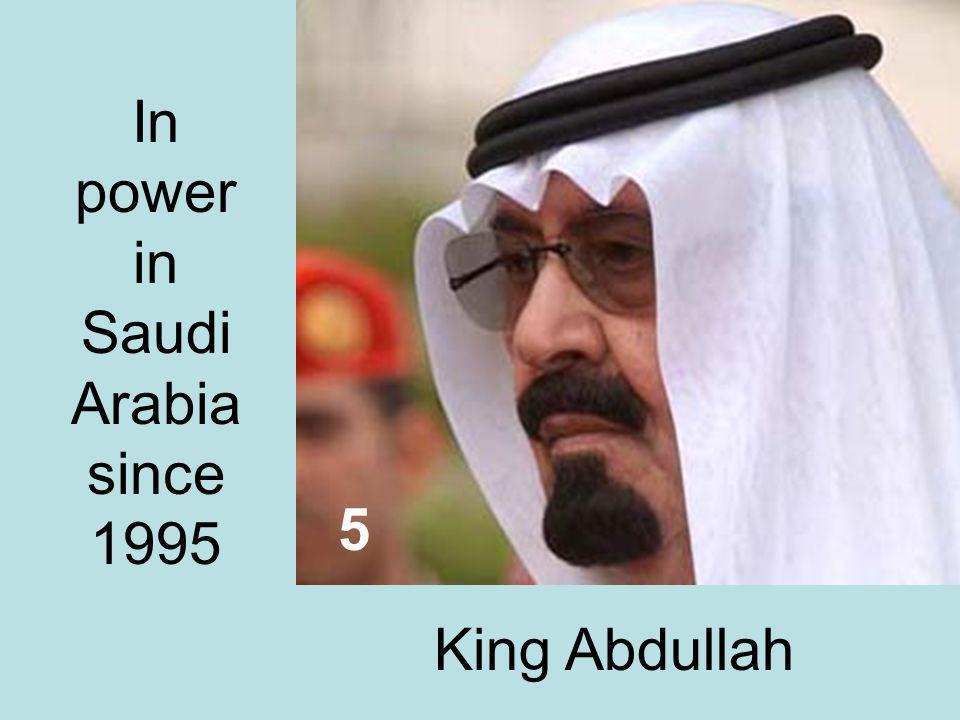 King Abdullah In power in Saudi Arabia since 1995 5