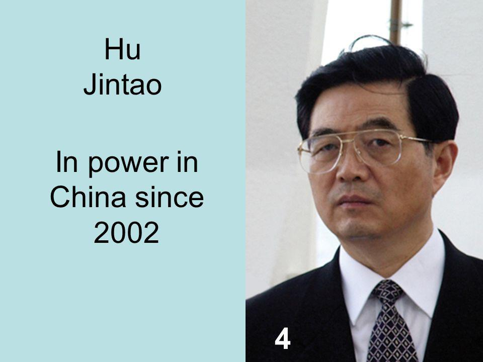 4 Hu Jintao In power in China since 2002