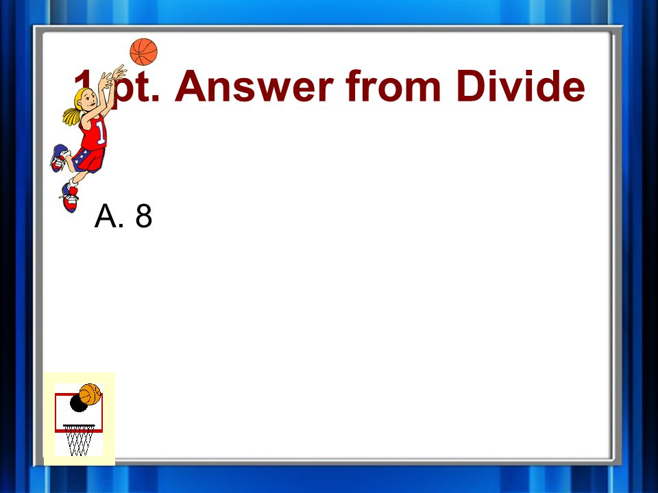 1 pt. Question from Divide 72 9 = A.8 B.9 C.10 D.11