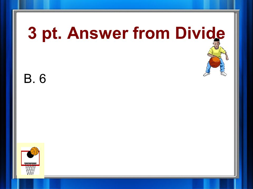 3 pt. Question from Divide 60 10 = A. 5 B. 6 C. 7 D. 8
