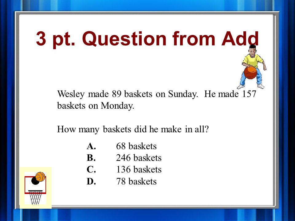 3 pt. Question from Multiply ? X 4 = 24 A. 3 B.4 C.5 D.6