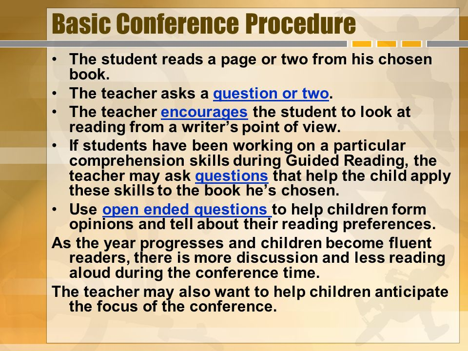 Basic Conference Procedure The student reads a page or two from his chosen book. The teacher asks a question or two.question or two The teacher encour