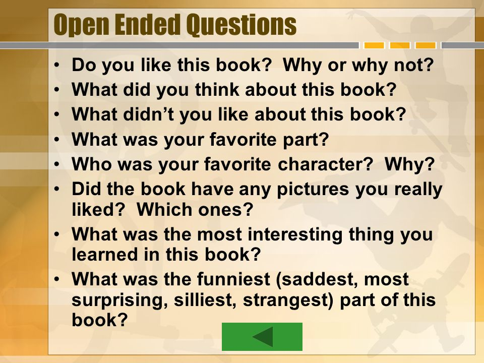 Open Ended Questions Do you like this book? Why or why not? What did you think about this book? What didnt you like about this book? What was your fav