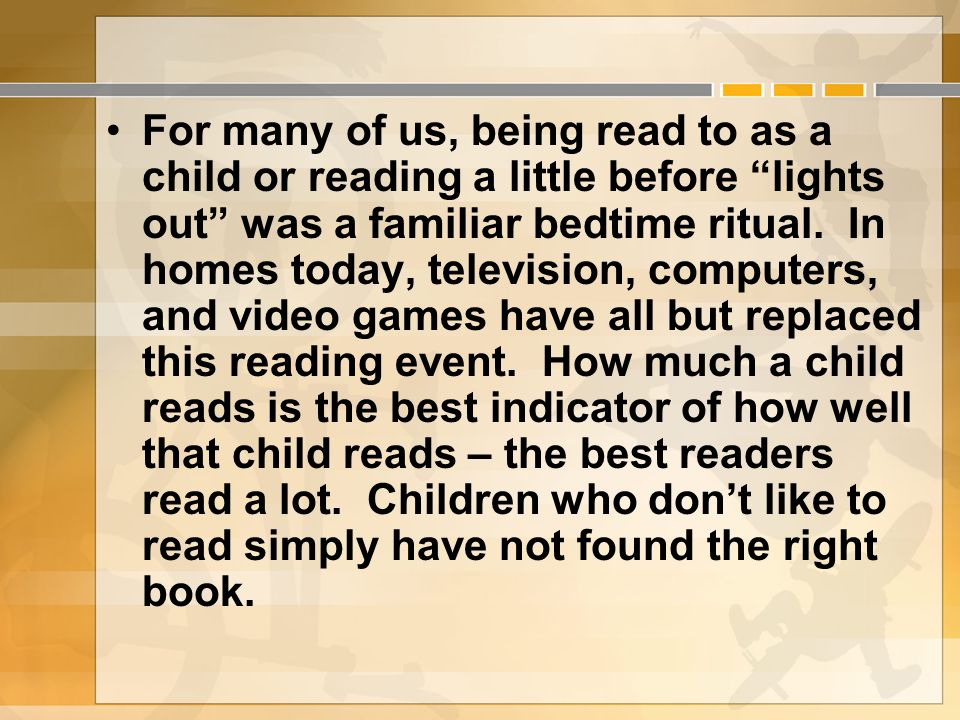 For many of us, being read to as a child or reading a little before lights out was a familiar bedtime ritual. In homes today, television, computers, a