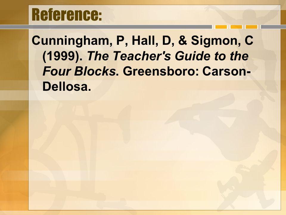 Reference: Cunningham, P, Hall, D, & Sigmon, C (1999). The Teacher's Guide to the Four Blocks. Greensboro: Carson- Dellosa.