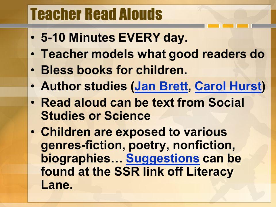 Teacher Read Alouds 5-10 Minutes EVERY day. Teacher models what good readers do Bless books for children. Author studies (Jan Brett, Carol Hurst)Jan B