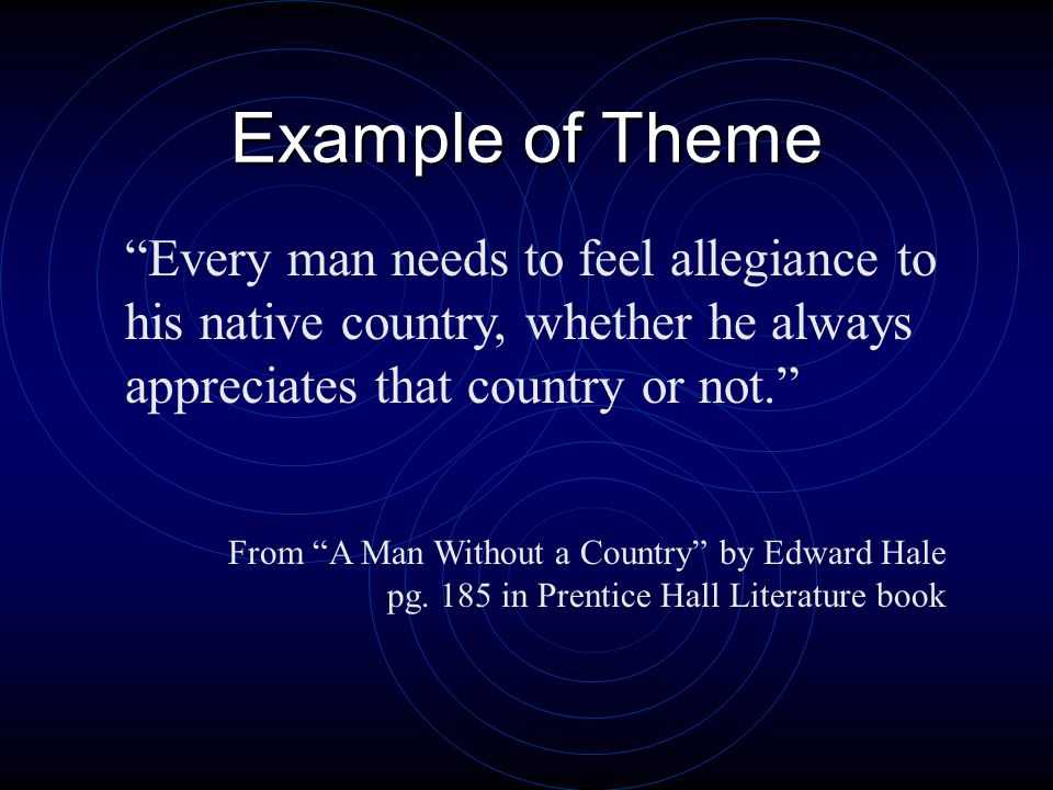 Theme A central message, concern, or insight into life expressed through a literary work Can be expressed by one or two sentence statement about human
