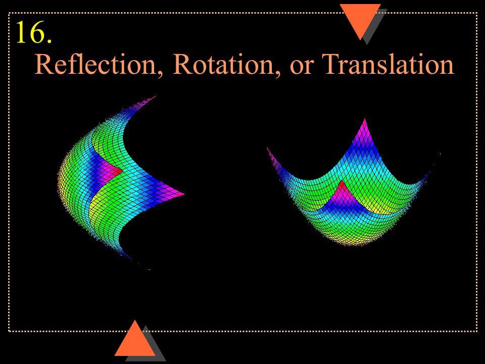 Reflection, Rotation, or Translation 16.