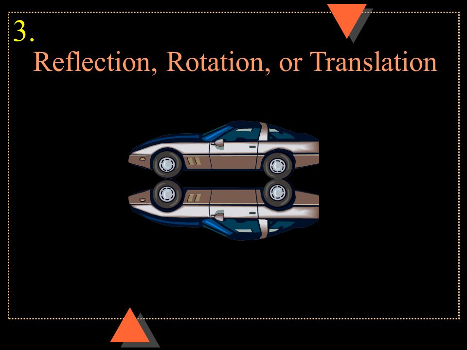 Reflection, Rotation, or Translation 3.