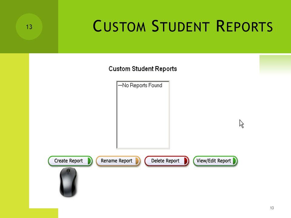 12 C USTOM S TUDENT R EPORTS Select Custom Student Report 12