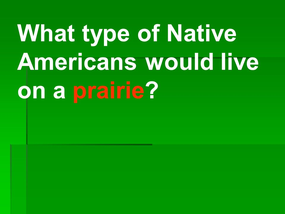 What type of Native Americans would live on a prairie.