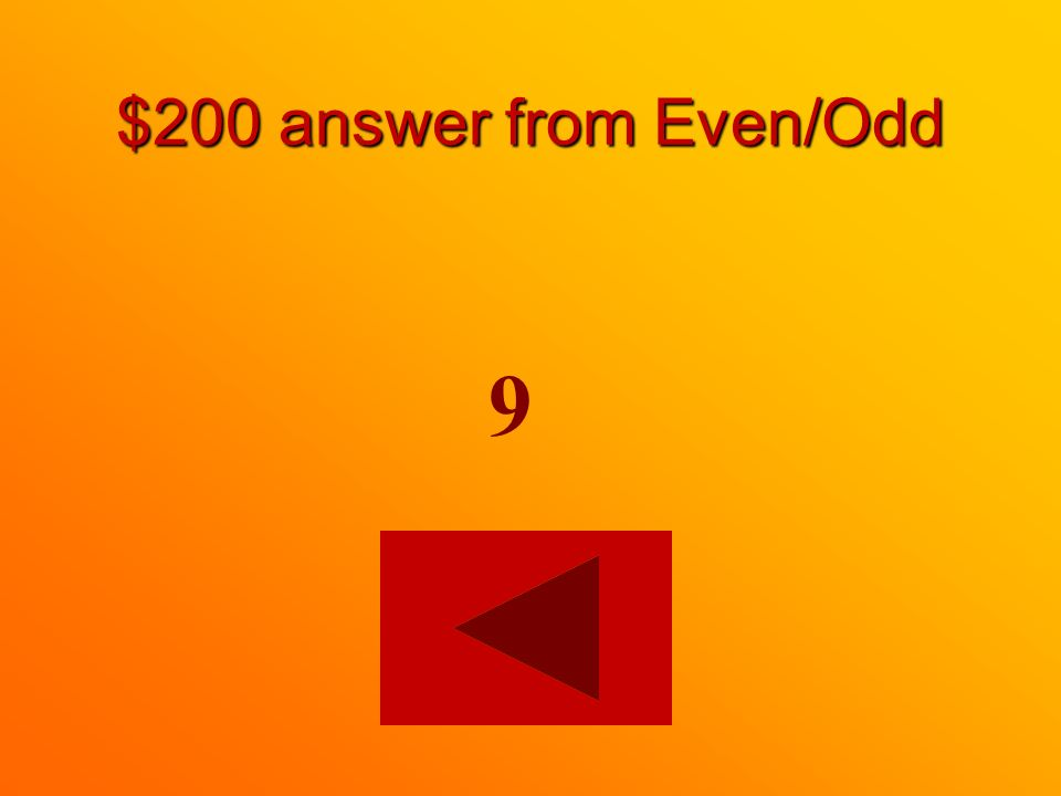 $200 question from Even/Odd Which of the following is an odd number 9 or 4