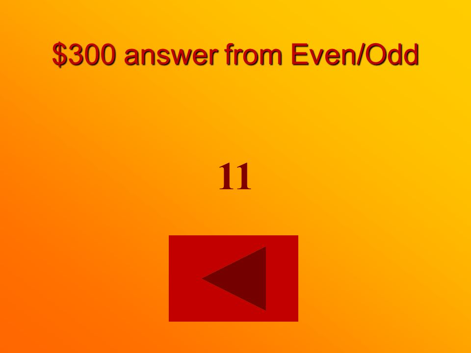 $300 question from Even/Odd Which of the following is an odd number 16 or 11
