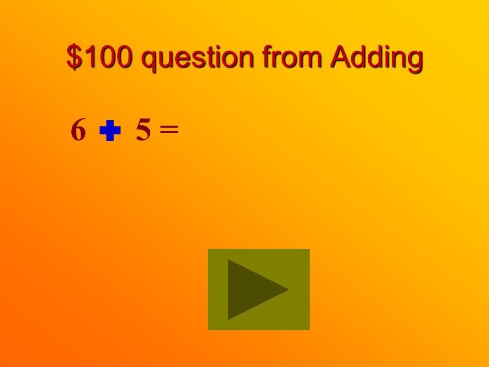 $100 question from Adding 6 5 =