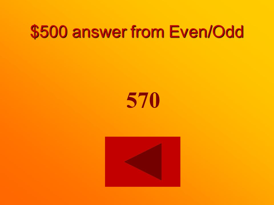 $500 question from Even/Odd Which of the following is an even number 245 or 570