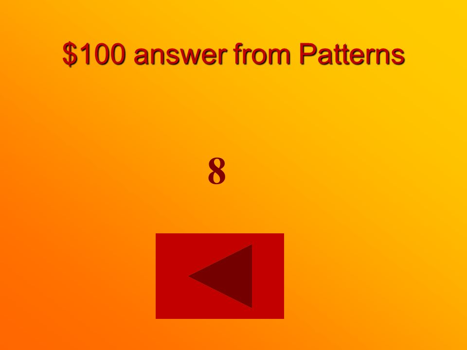 $100 question from Patterns Finish the pattern. 2, 4, 6, ___