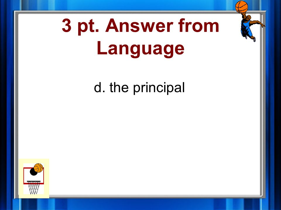 3 pt. Question from Language My teacher sent me to see _____________________.