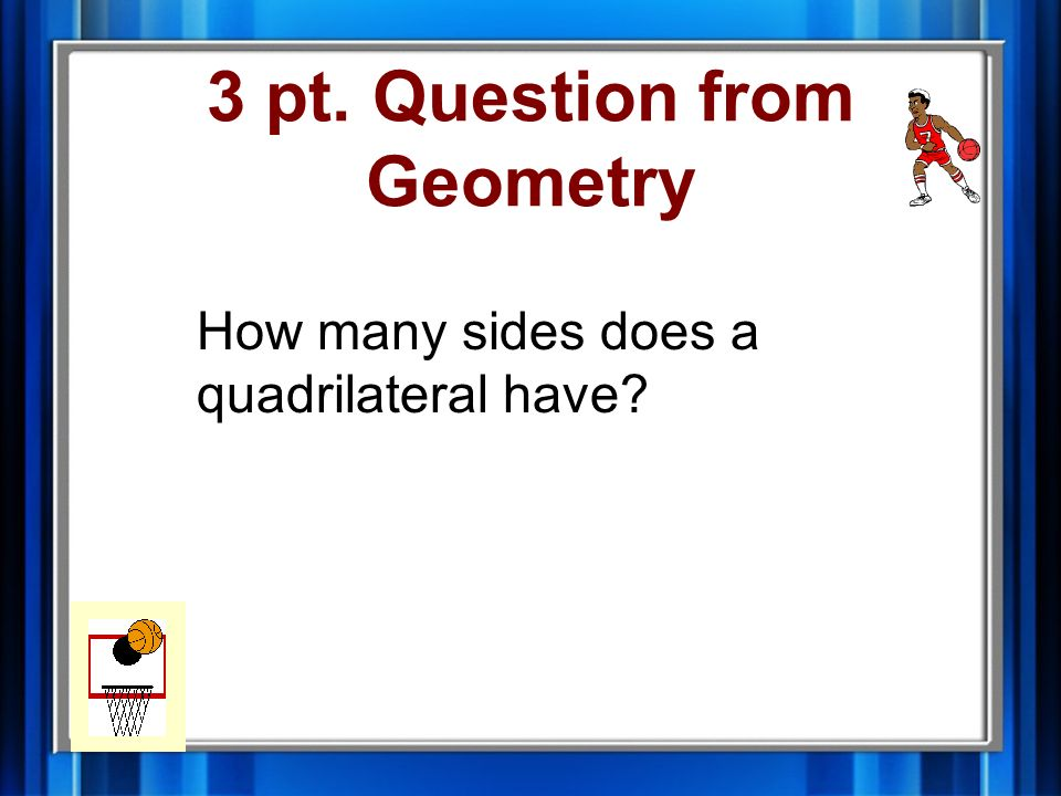 2 pt. Answer from Geometry at least two sides the same length.