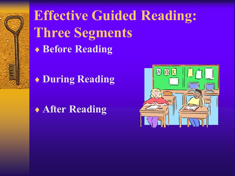 Effective Guided Reading: Three Segments Before Reading During Reading After Reading