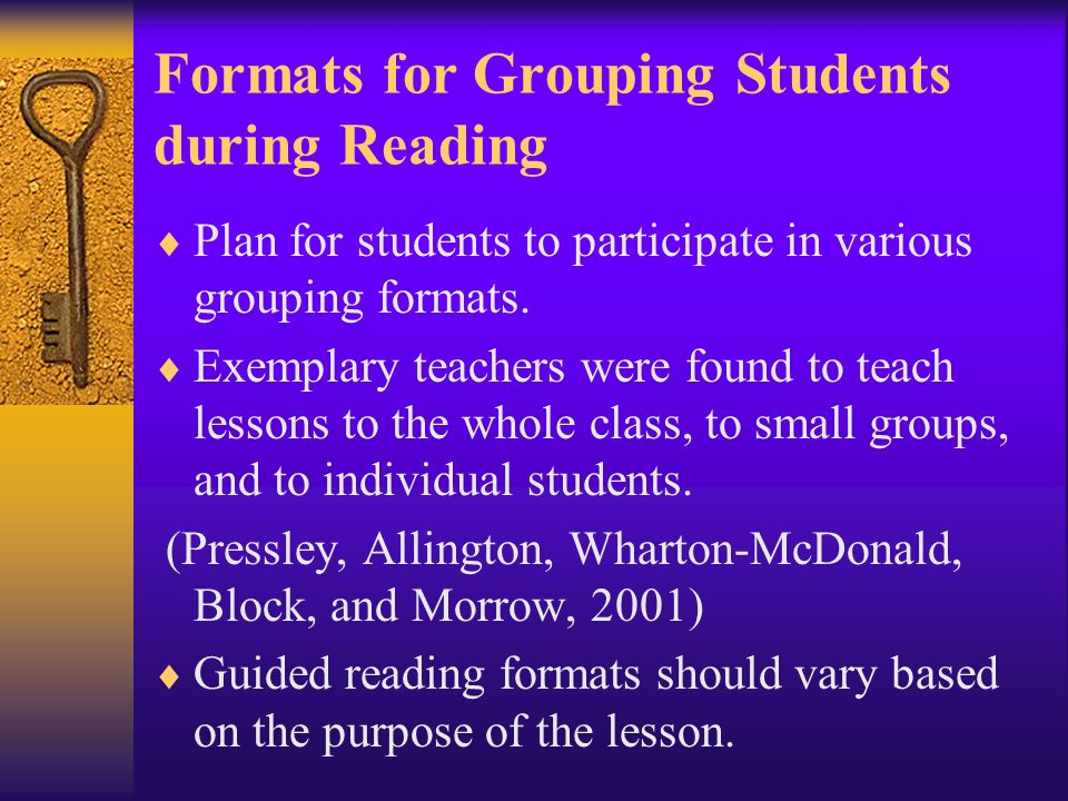 Formats for Grouping Students during Reading Plan for students to participate in various grouping formats. Exemplary teachers were found to teach less