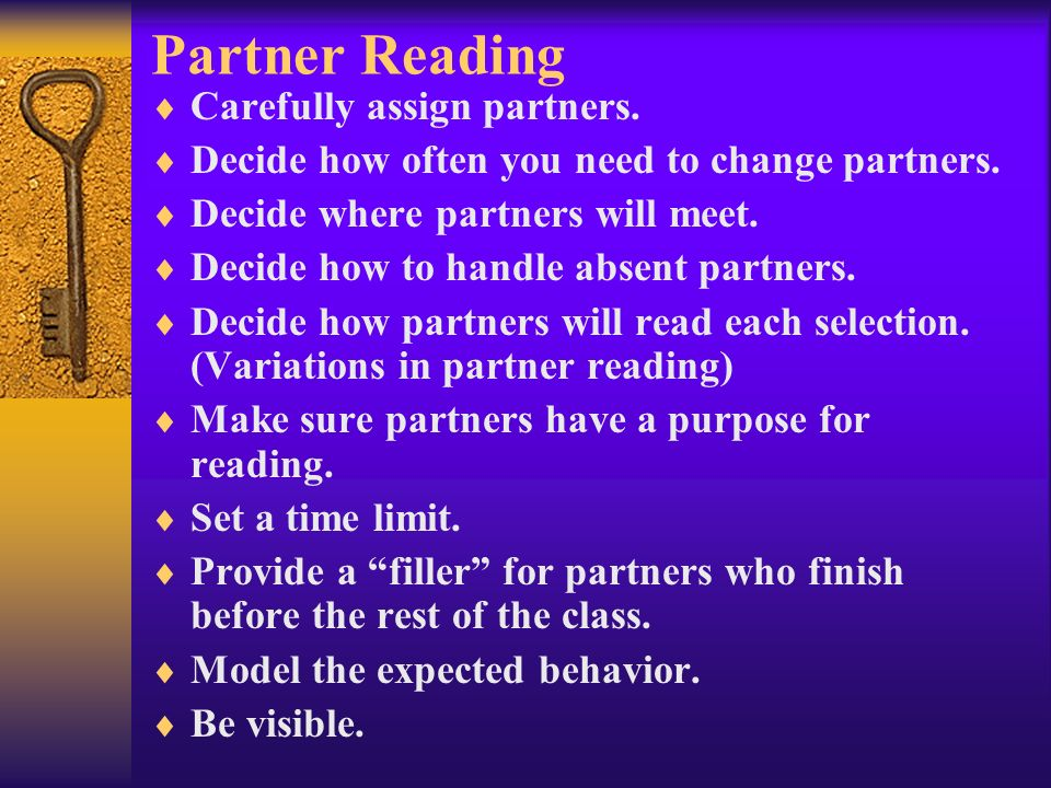 Partner Reading Carefully assign partners. Decide how often you need to change partners. Decide where partners will meet. Decide how to handle absent