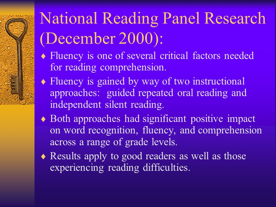 National Reading Panel Research (December 2000): Fluency is one of several critical factors needed for reading comprehension. Fluency is gained by way