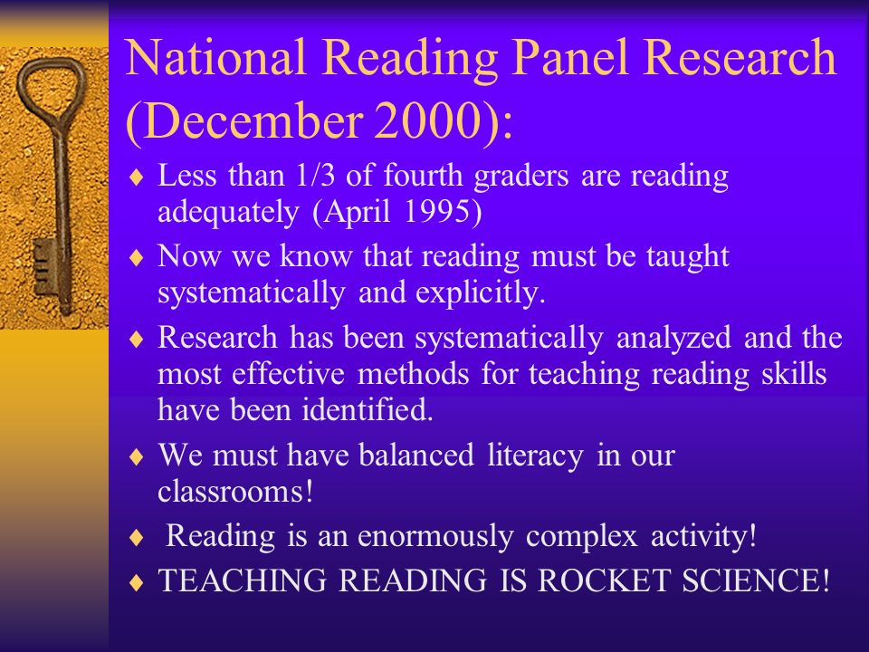 National Reading Panel Research (December 2000): Less than 1/3 of fourth graders are reading adequately (April 1995) Now we know that reading must be