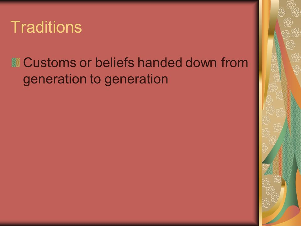 Traditions Customs or beliefs handed down from generation to generation