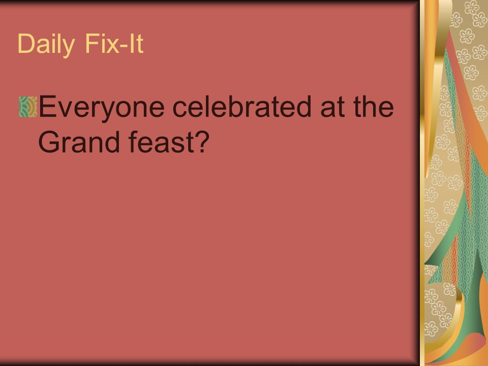 Daily Fix-It Everyone celebrated at the Grand feast?