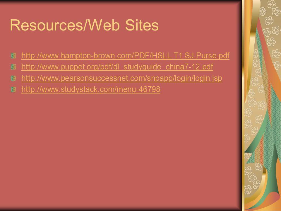 Resources/Web Sites http://www.hampton-brown.com/PDF/HSLL.T1.SJ.Purse.pdf http://www.puppet.org/pdf/dl_studyguide_china7-12.pdf http://www.pearsonsucc