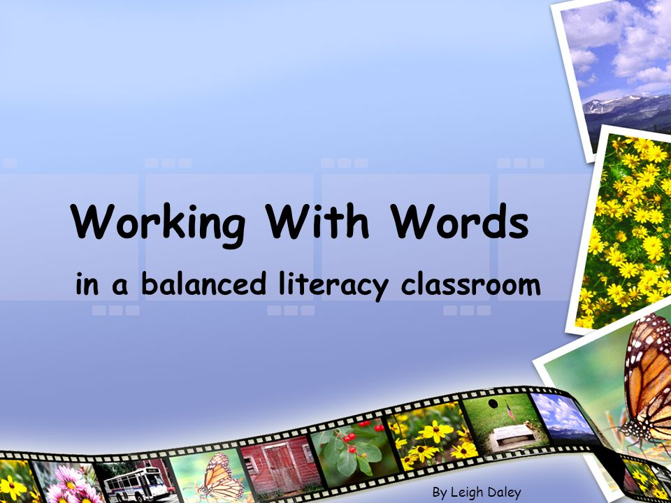 Working With Words in a balanced literacy classroom By Leigh Daley
