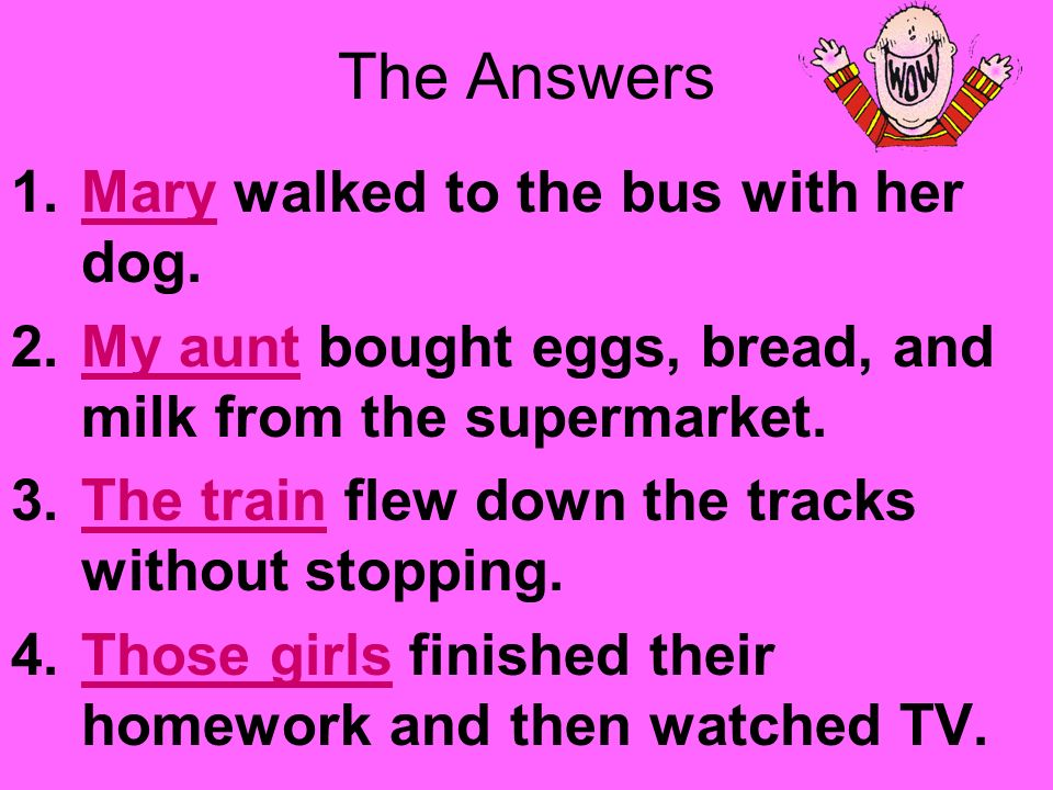 Use the PowerPoint Pen to underline the subject. 1.Mary walked to the bus with her dog.