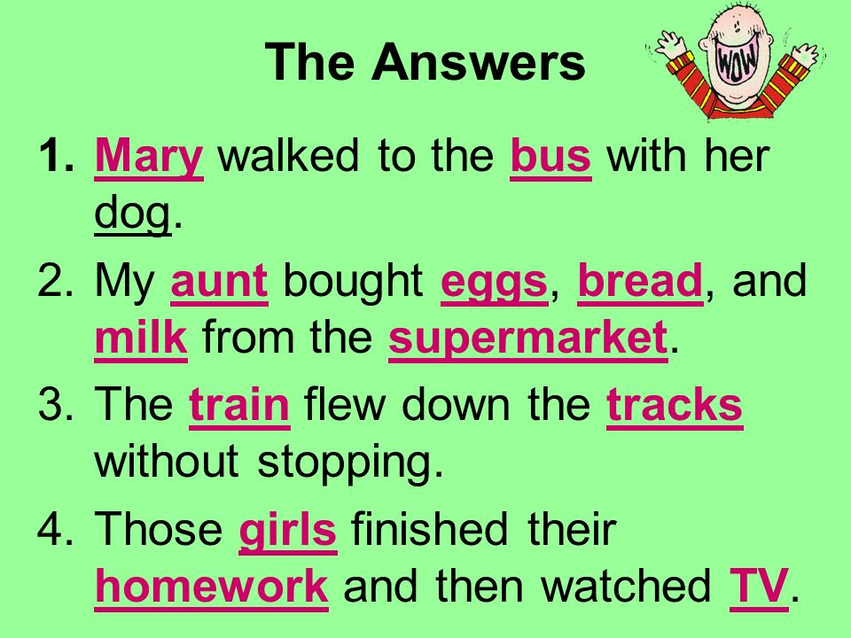 Use the PowerPoint Pen to underline the nouns. 1.Mary walked to the bus with her dog.