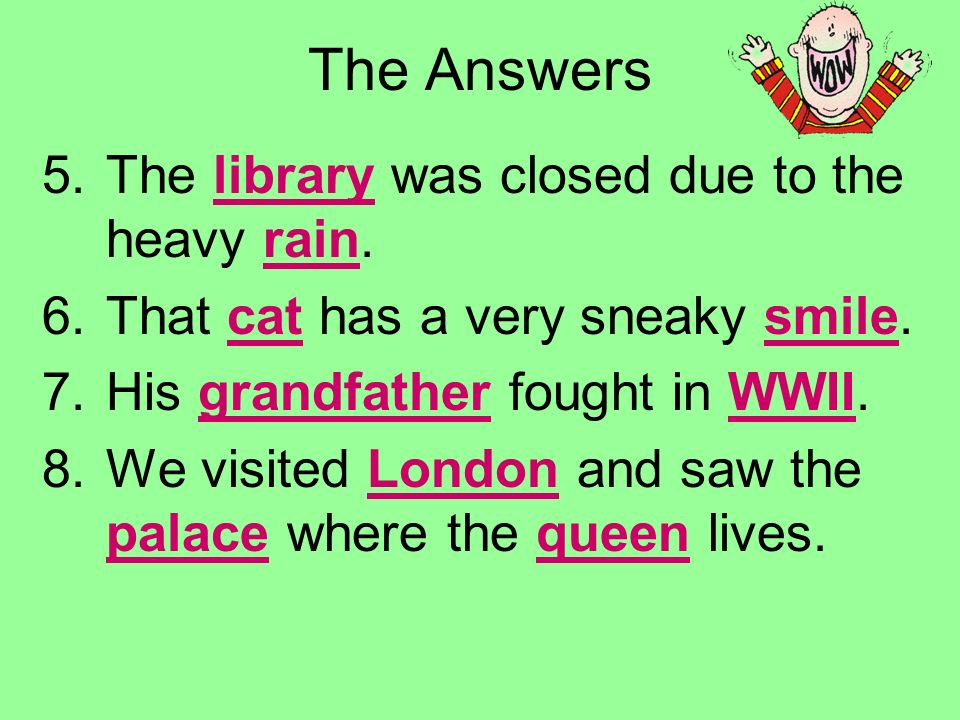 Use the PowerPoint Pen to underline the nouns. 5.The library was closed due to the heavy rain.