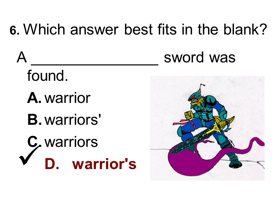 6. Which answer best fits in the blank. A _______________ sword was found.
