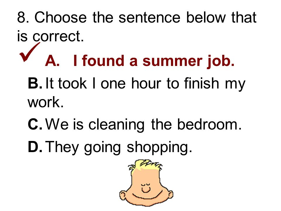 8. Choose the sentence below that is correct. A.I found a summer job.