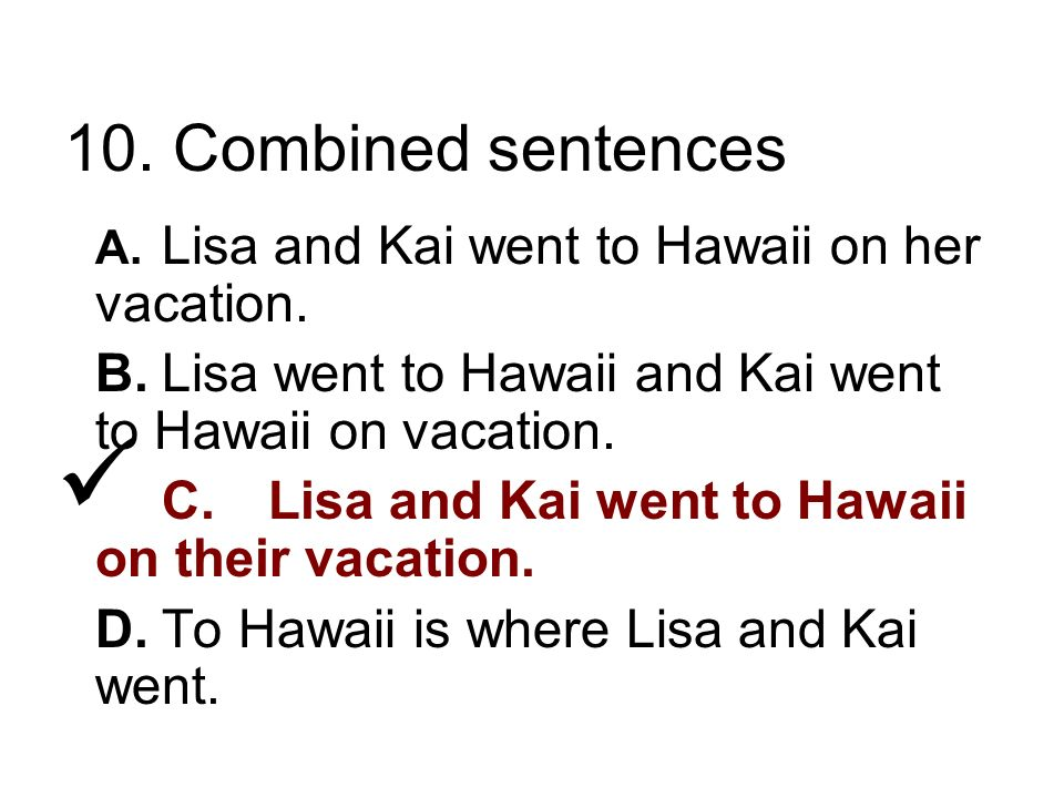 10. Combined sentences A. Lisa and Kai went to Hawaii on her vacation.