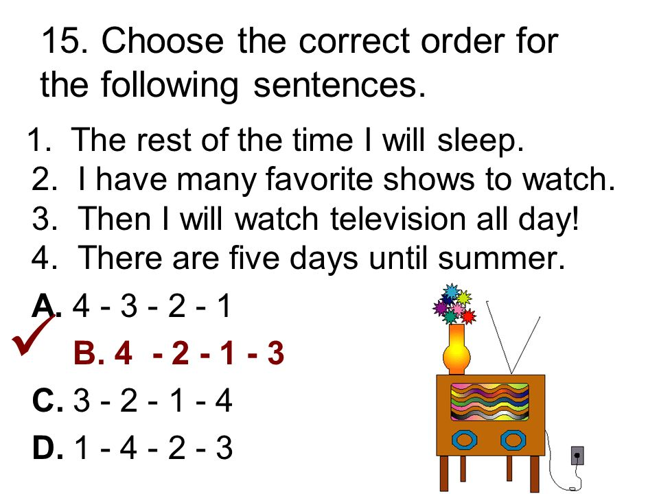 15. Choose the correct order for the following sentences.