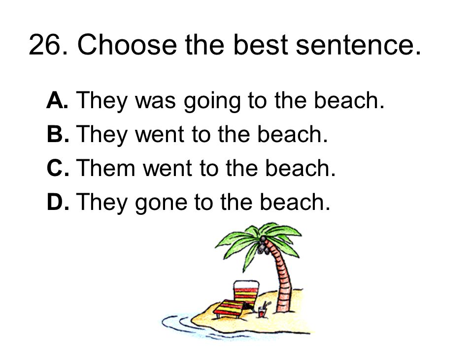 25. Choose the best sentence. A.A tomato ain t no vegetable.