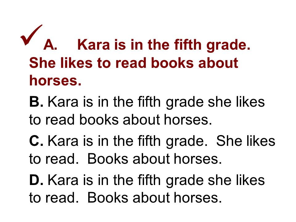 3. Choose the answer that is written correctly. A.Kara is in the fifth grade.
