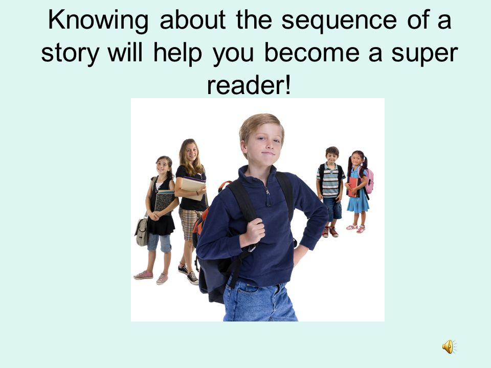 Knowing about the sequence of a story will help you become a super reader!
